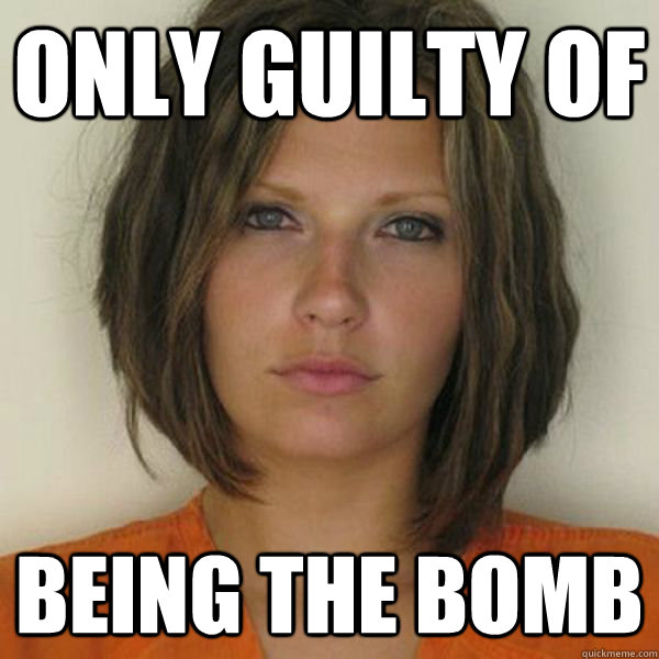 only guilty of being the bomb - only guilty of being the bomb  Attractive Convict