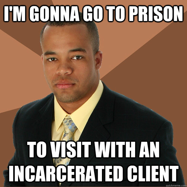 I'm gonna go to prison to visit with an incarcerated client - I'm gonna go to prison to visit with an incarcerated client  Successful Black Man