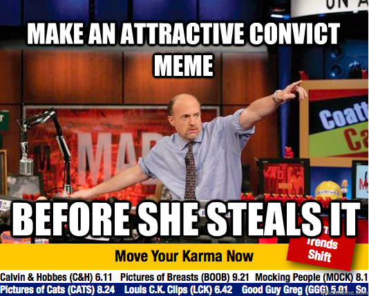 Make an attractive convict meme before she steals it - Make an attractive convict meme before she steals it  Mad Karma with Jim Cramer
