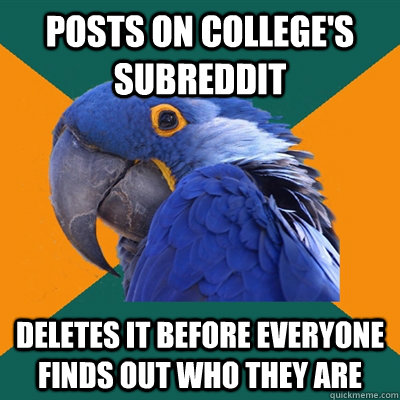 posts on college's subreddit deletes it before everyone finds out who they are - posts on college's subreddit deletes it before everyone finds out who they are  Paranoid Parrot