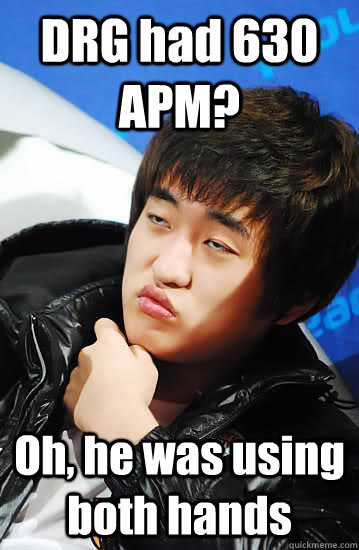 DRG had 630 APM? Oh, he was using both hands - DRG had 630 APM? Oh, he was using both hands  Unimpressed Flash