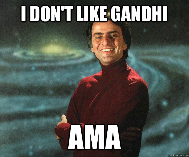 I don't like Gandhi AMA - I don't like Gandhi AMA  Carl Sagan