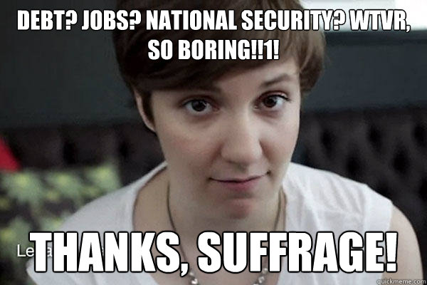 Debt? Jobs? National security? WTVR, so boring!!1! Thanks, suffrage!  thanks suffrage