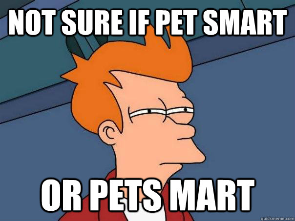 Not sure if pet smart Or pets mart - Not sure if pet smart Or pets mart  Futurama Fry