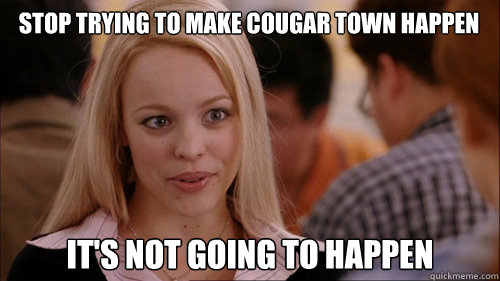 stop trying to make Cougar Town happen It's not going to happen