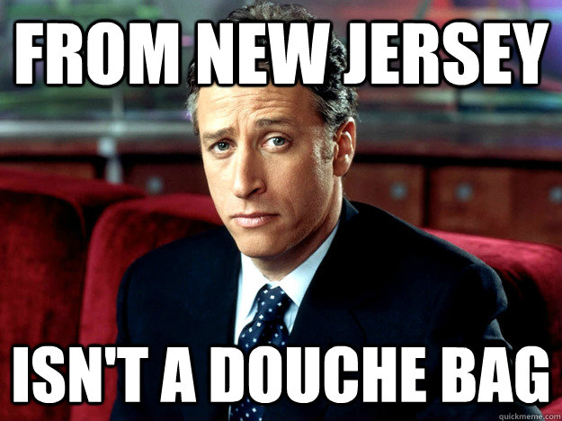 from new jersey isn't a douche bag