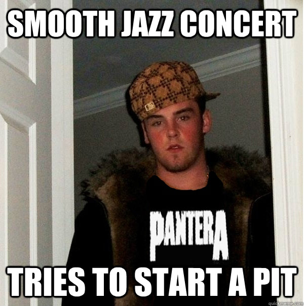 Smooth jazz concert tries to start a pit - Smooth jazz concert tries to start a pit  Scumbag Metalhead