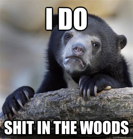 I do shit in the woods - I do shit in the woods  Confession Bear