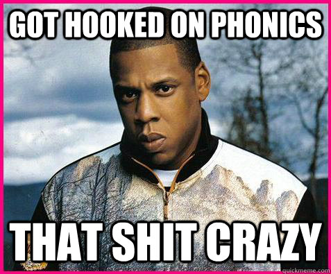 562400a9f3d13ce7345bd1f3c90ce73c6f47fb2b3eb71fc86aefac1de5811114 got hooked on phonics that shit crazy jay z quickmeme,Hooked On Phonics Meme