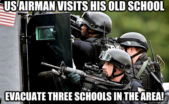 US Airman visits his old school  EVACUATE THREE SCHOOLS IN THE AREA!