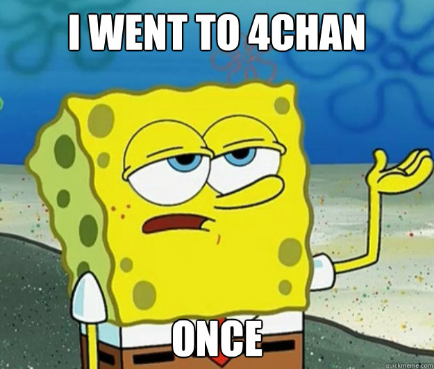 i went to 4chan once - i went to 4chan once  Tough Spongebob