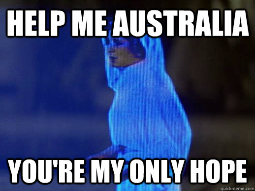 Help me Australia you're my only hope - Help me Australia you're my only hope  help me obi-wan kenobi