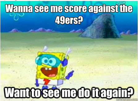 Wanna see me score against the 49ers? Want to see me do it again? - Wanna see me score against the 49ers? Want to see me do it again?  Wanna See Me Do it Again SpongeBob