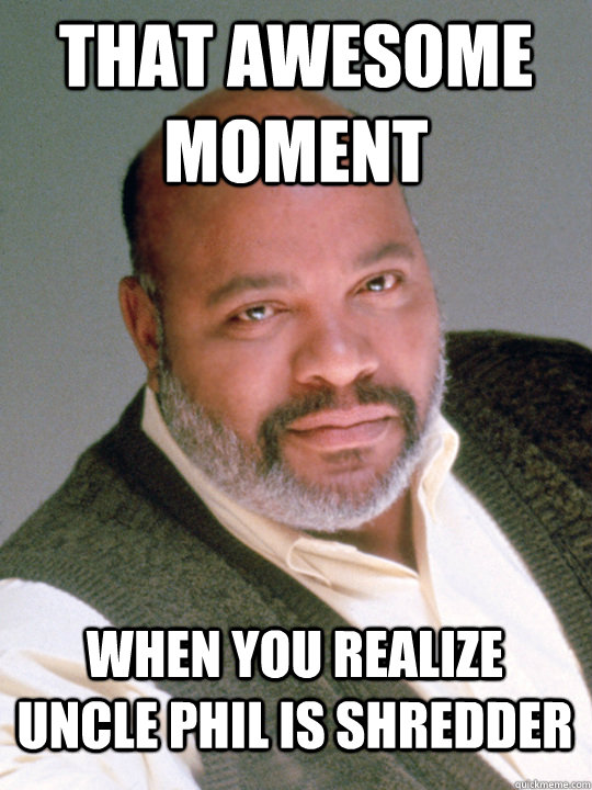 Uncle Phil Is The Shredder Memes Quickmeme