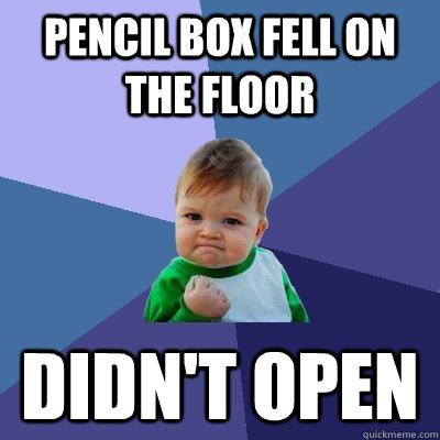 Pencil box fell on the floor didn't open - Pencil box fell on the floor didn't open  Success Kid