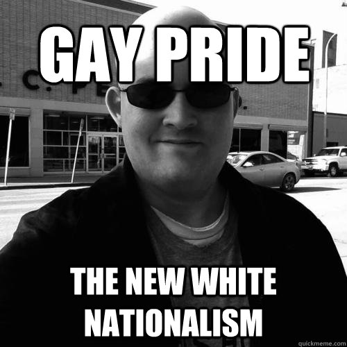 gay pride the new white nationalism