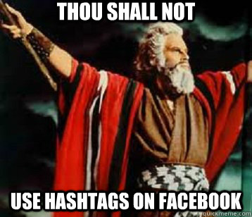thou shall not  use hashtags on Facebook