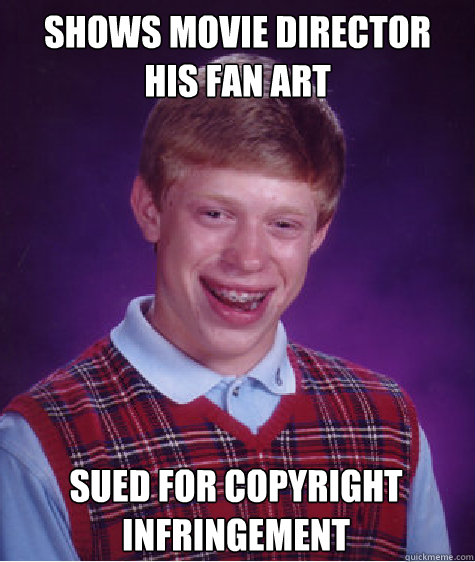 shows movie director  his fan art sued for copyright infringement - shows movie director  his fan art sued for copyright infringement  Bad Luck Brian