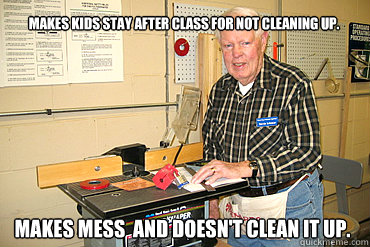 Makes kids stay after class for not cleaning up. Makes mess  and doesn't clean it up.
