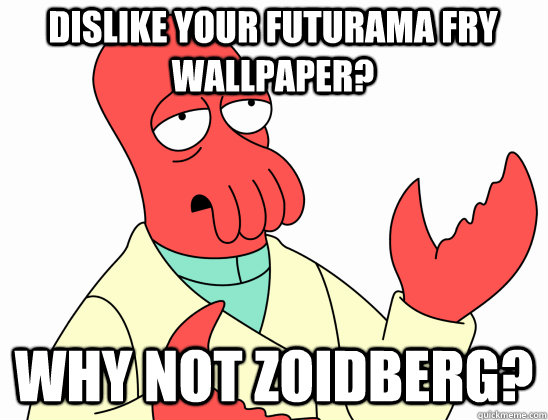Dislike your futurama Fry wallpaper? why not Zoidberg? - Dislike your futurama Fry wallpaper? why not Zoidberg?  Why Not Zoidberg