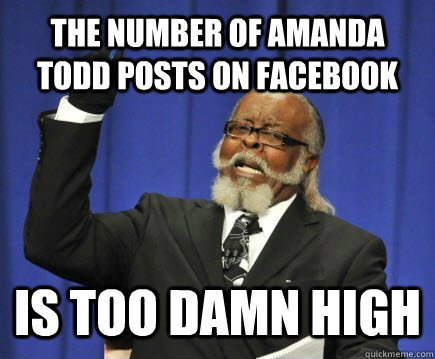 The number of Amanda Todd posts on Facebook is too damn high - The number of Amanda Todd posts on Facebook is too damn high  Too Damn High