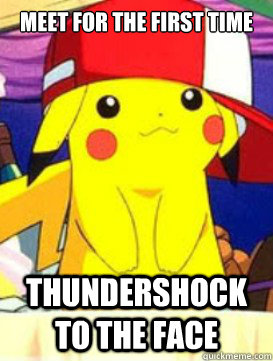 Meet for the first time Thundershock to the face