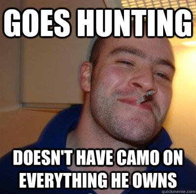 goes hunting doesn't have camo on everything he owns