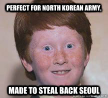 Perfect for North Korean army, made to steal back Seoul