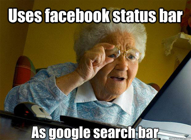 Uses facebook status bar As google search bar - Uses facebook status bar As google search bar  Grandma finds the Internet