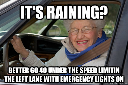 It's raining? Better go 40 under the speed limitin the left lane with emergency lights on  South Florida Driver