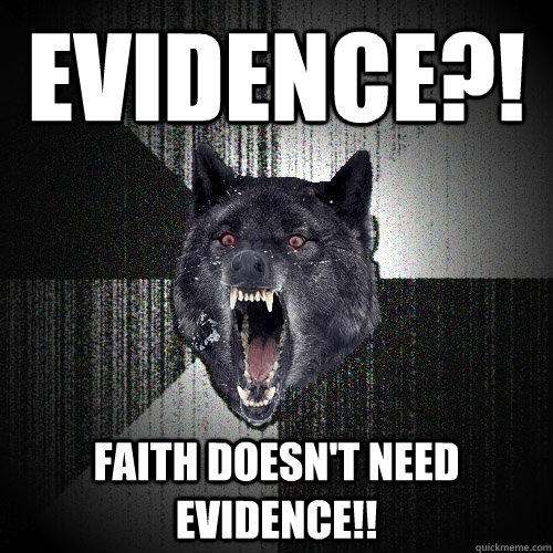 EVIDENCE?! FAITH DOESN'T NEED EVIDENCE!! - EVIDENCE?! FAITH DOESN'T NEED EVIDENCE!!  Insanity Wolf