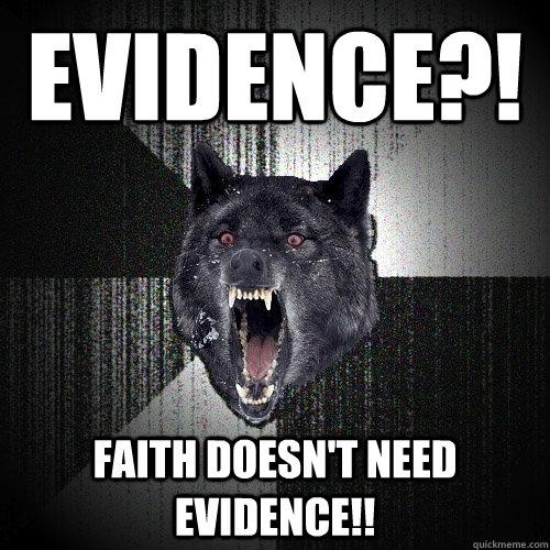 EVIDENCE?! FAITH DOESN'T NEED EVIDENCE!! - EVIDENCE?! FAITH DOESN'T NEED EVIDENCE!!  Insanity Wolf