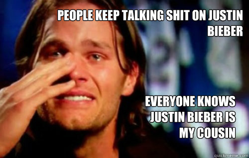 people keep talking shit on justin bieber Everyone knows justin bieber is my cousin