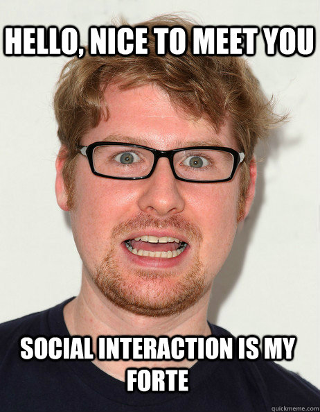 hello, Nice To meet you social interaction is my forte - hello, Nice To meet you social interaction is my forte  Forced Interaction Guy