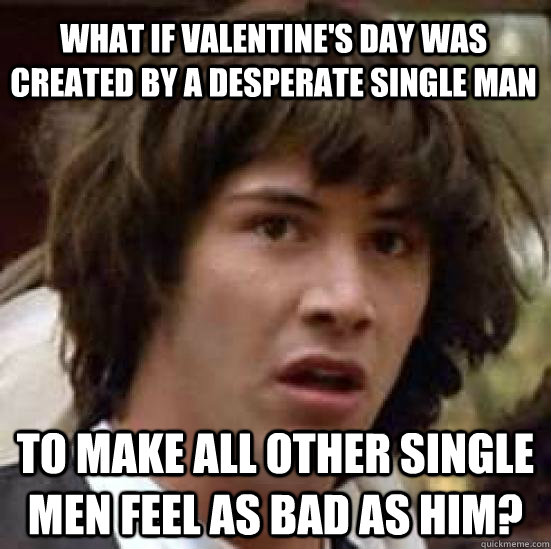 valentines buddhist single men How much does dudeist enlightenment resemble buddhist enlightenment happy valentines find this pin and more on bad valentines a freakin men love the single.