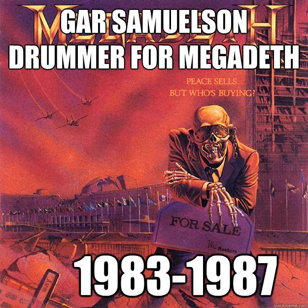 gar saMUELSON DRUMMER FOR MEGADETH       1983-1987 - gar saMUELSON DRUMMER FOR MEGADETH       1983-1987  Megadeth