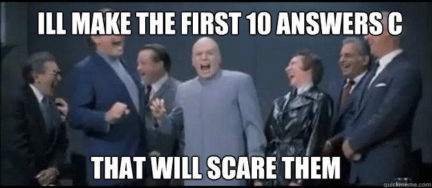 ILL MAKE THE FIRST 10 ANSWERS C THAT WILL SCARE THEM - ILL MAKE THE FIRST 10 ANSWERS C THAT WILL SCARE THEM  Evil Teachers