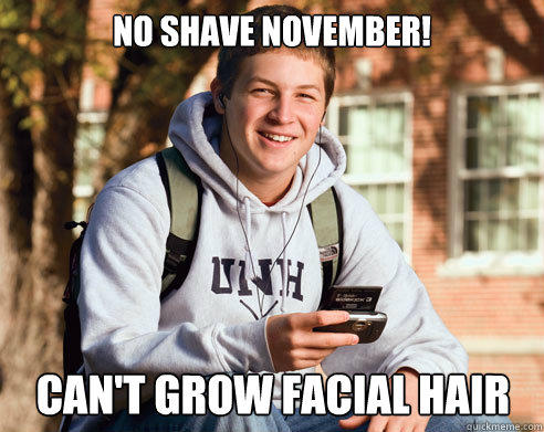 No Shave November! Can't grow facial hair  - No Shave November! Can't grow facial hair   College Freshman