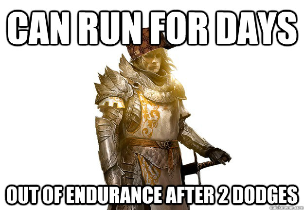 Can run for days Out of endurance after 2 dodges  - Can run for days Out of endurance after 2 dodges   Scumbag Guild Wars 2