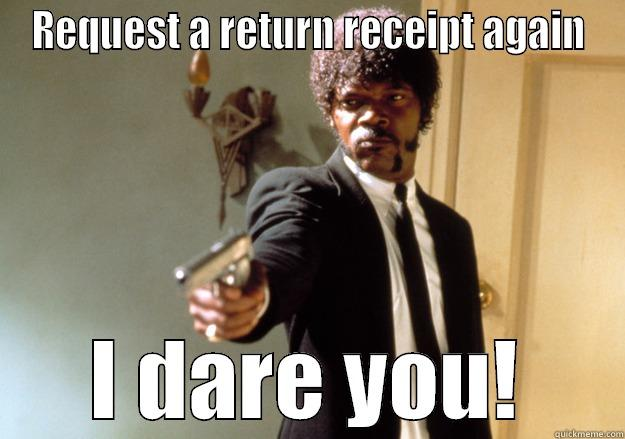 Annoying Outlook users - REQUEST A RETURN RECEIPT AGAIN I DARE YOU! Samuel L Jackson