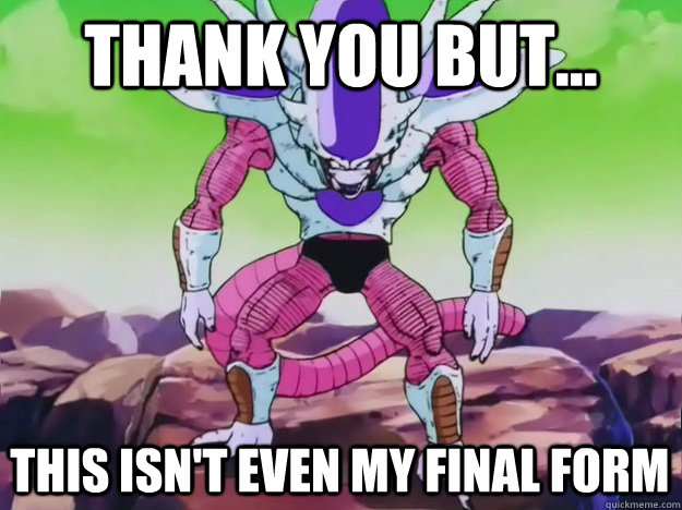 Thank you but... This isn't even my final form - Thank you but... This isn't even my final form  Final Form Frieza