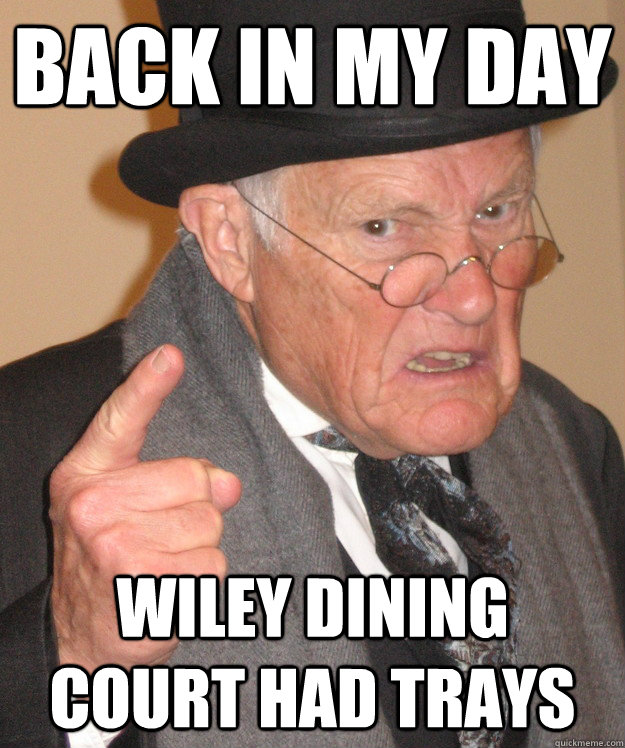 Back in my day Wiley Dining court had trays - Back in my day Wiley Dining court had trays  back in my day