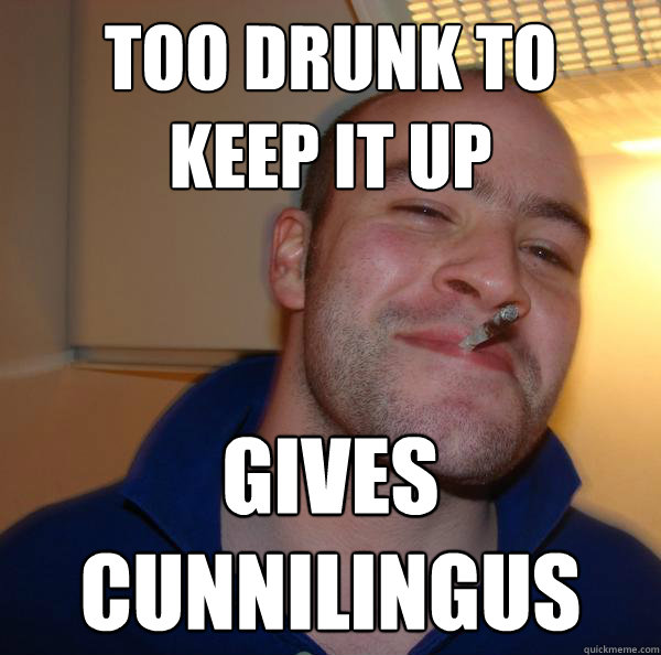too drunk to  keep it up gives  cunnilingus - too drunk to  keep it up gives  cunnilingus  Misc