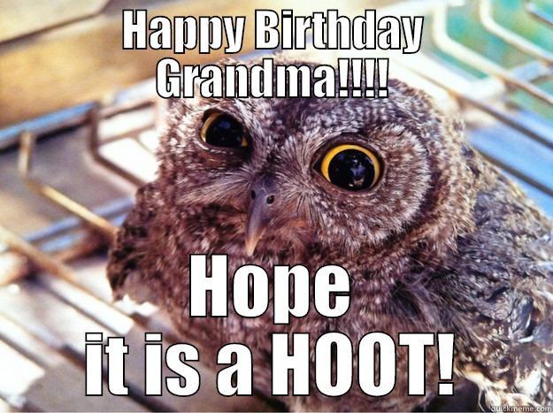 HAPPY BIRTHDAY GRANDMA!!!! HOPE IT IS A HOOT! Skeptical Owl