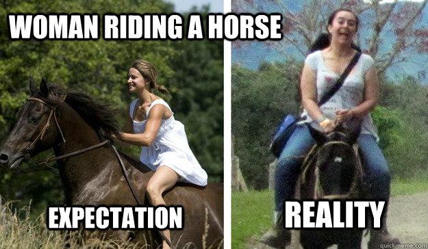 expectation reality woman riding a horse  Woman riding a horse