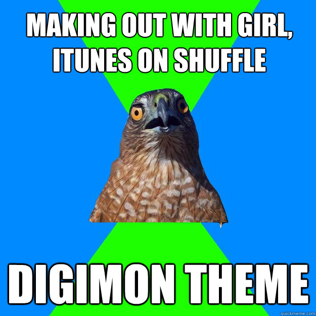 making out with girl, itunes on shuffle digimon theme  - making out with girl, itunes on shuffle digimon theme   Hawkward