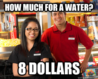 How much for a water? 8 dollars