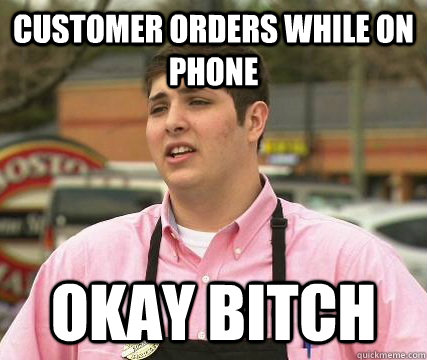 56b76f97de8b65199677197af77ee7ddc59ef5933b5216991c7997337a3ad968 customer orders while on phone okay bitch gayest straight guy
