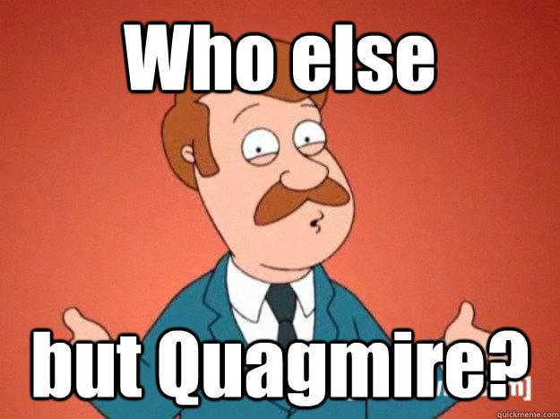 Who else but Quagmire  Quagmire Meme