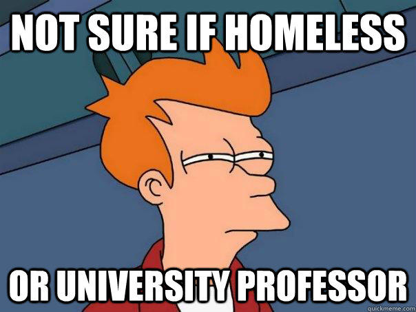 Not sure if homeless Or university professor - Not sure if homeless Or university professor  Futurama Fry